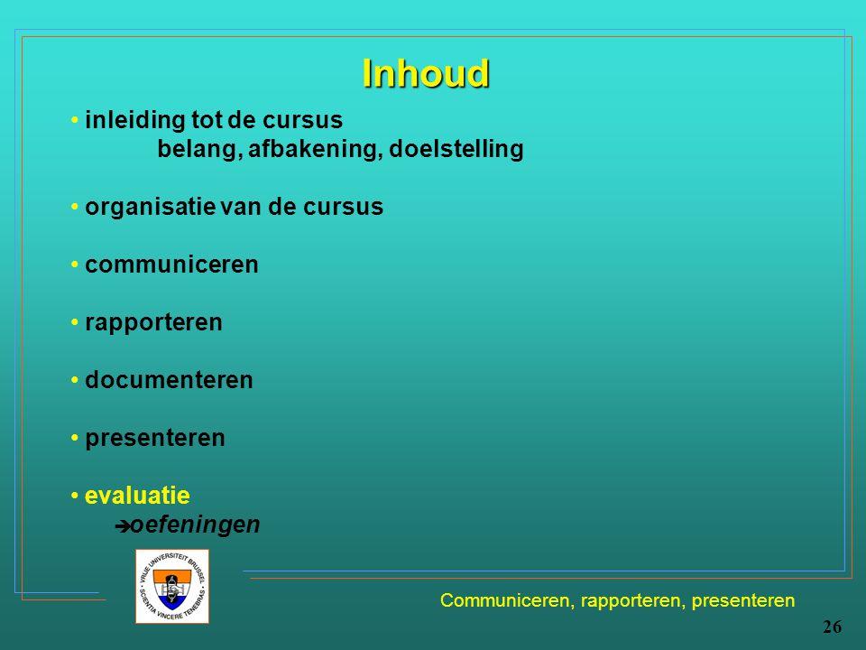 Communiceren, rapporteren, presenteren 26 Inhoud inleiding tot de cursus belang, afbakening, doelstelling organisatie van de cursus communiceren rappo