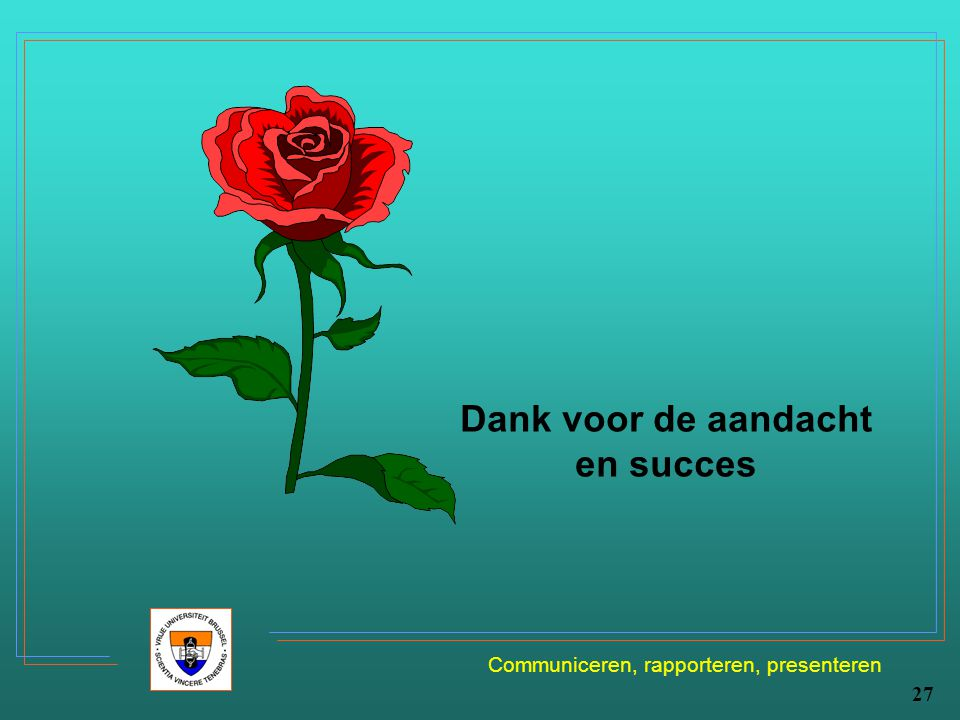 Communiceren, rapporteren, presenteren 27 Dank voor de aandacht en succes