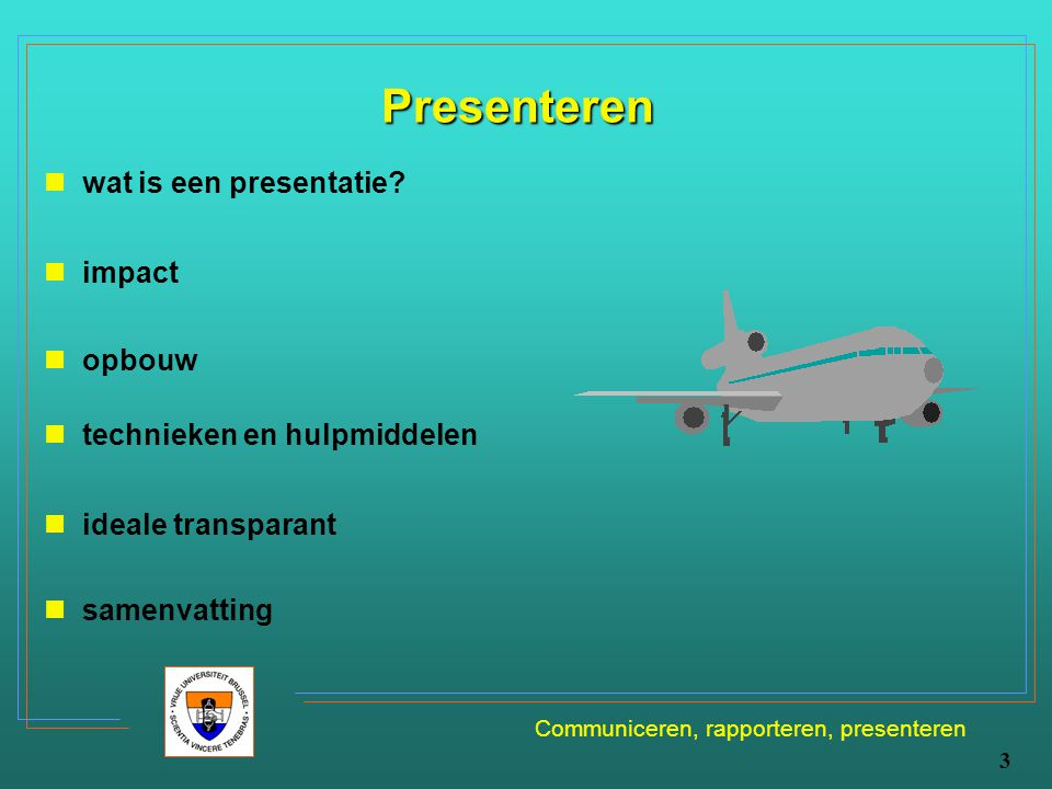 Communiceren, rapporteren, presenteren 3 Presenteren wat is een presentatie? opbouw technieken en hulpmiddelen impact ideale transparant samenvatting