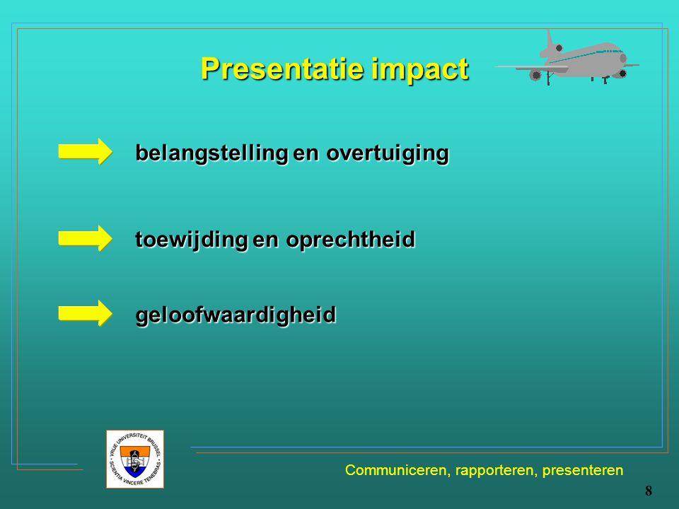 Communiceren, rapporteren, presenteren 8 Presentatie impact belangstelling en overtuiging toewijding en oprechtheid geloofwaardigheid