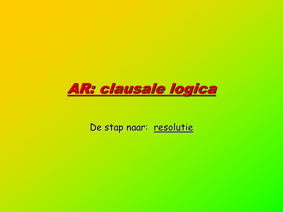 AR: clausale logica De stap naar: resolutie