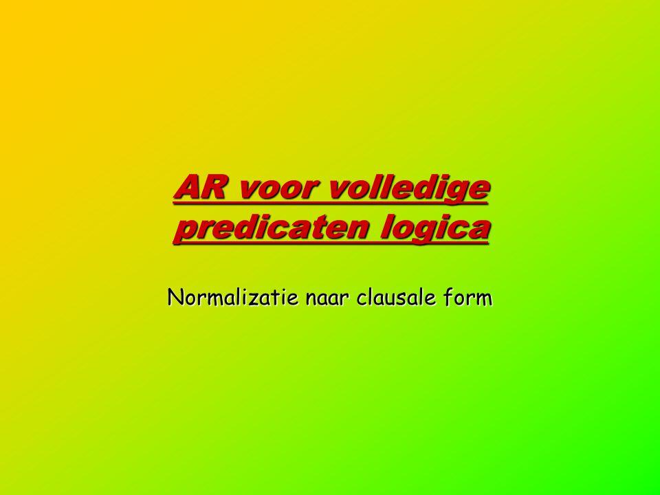 AR voor volledige predicaten logica Normalizatie naar clausale form
