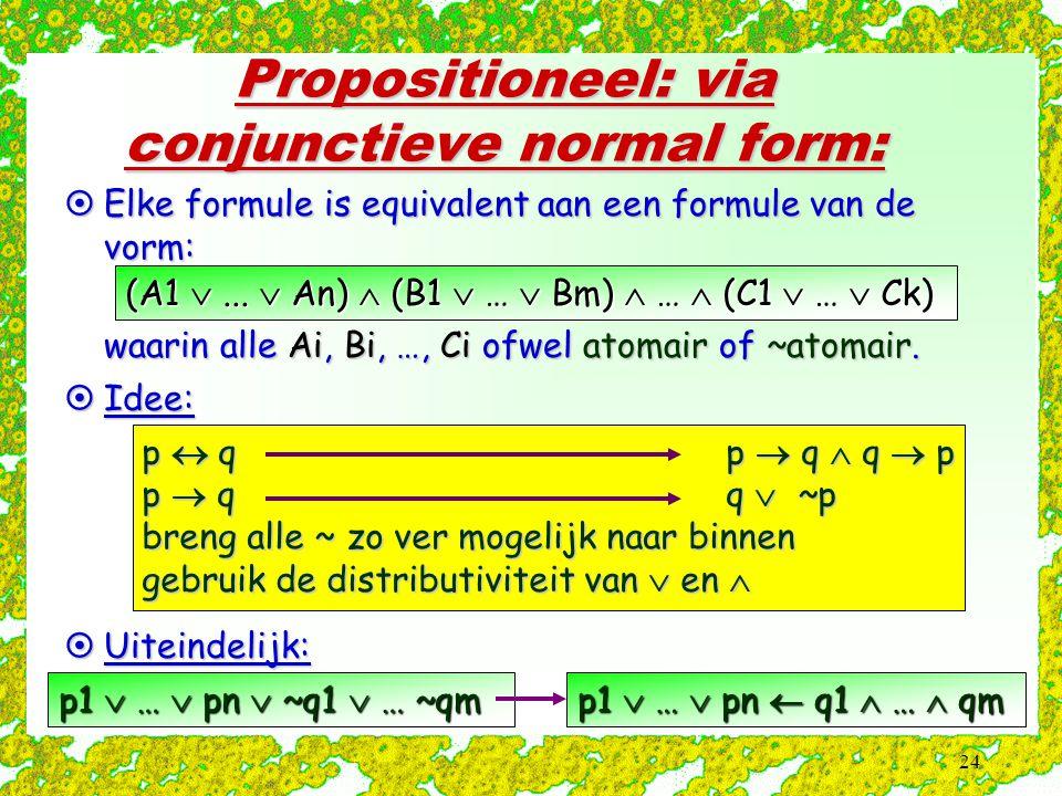 24 Propositioneel: via conjunctieve normal form:  Elke formule is equivalent aan een formule van de vorm: (A1 ...