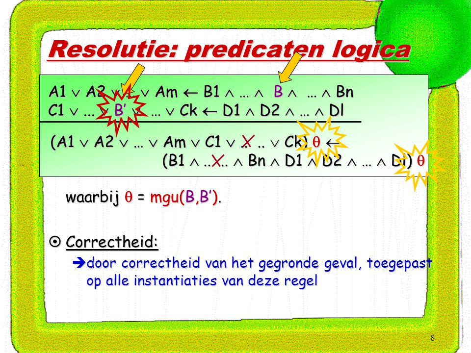 8 Resolutie: predicaten logica  waarbij  = mgu(B,B').