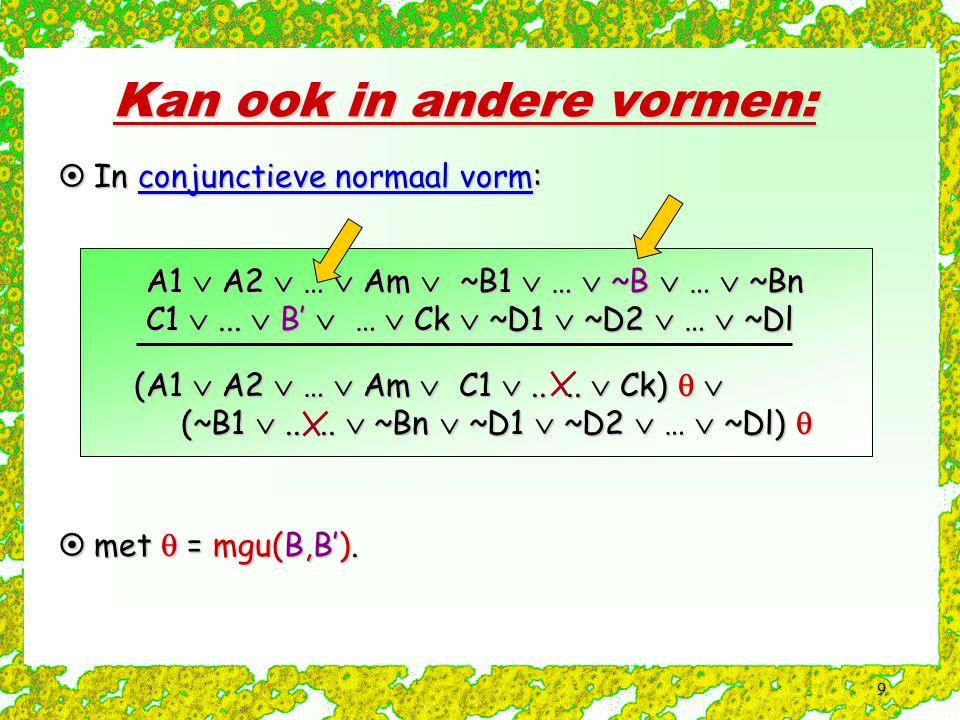 9 Kan ook in andere vormen:  In conjunctieve normaal vorm:  met  = mgu(B,B').