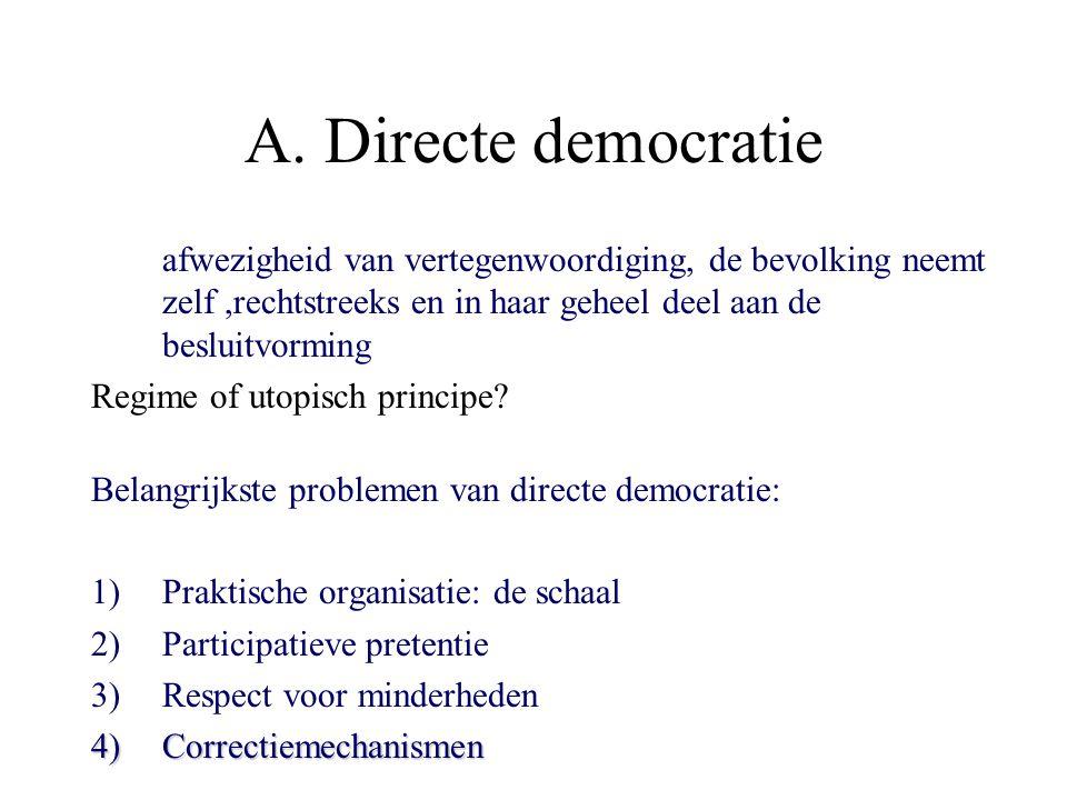 A. Directe democratie afwezigheid van vertegenwoordiging, de bevolking neemt zelf,rechtstreeks en in haar geheel deel aan de besluitvorming Regime of