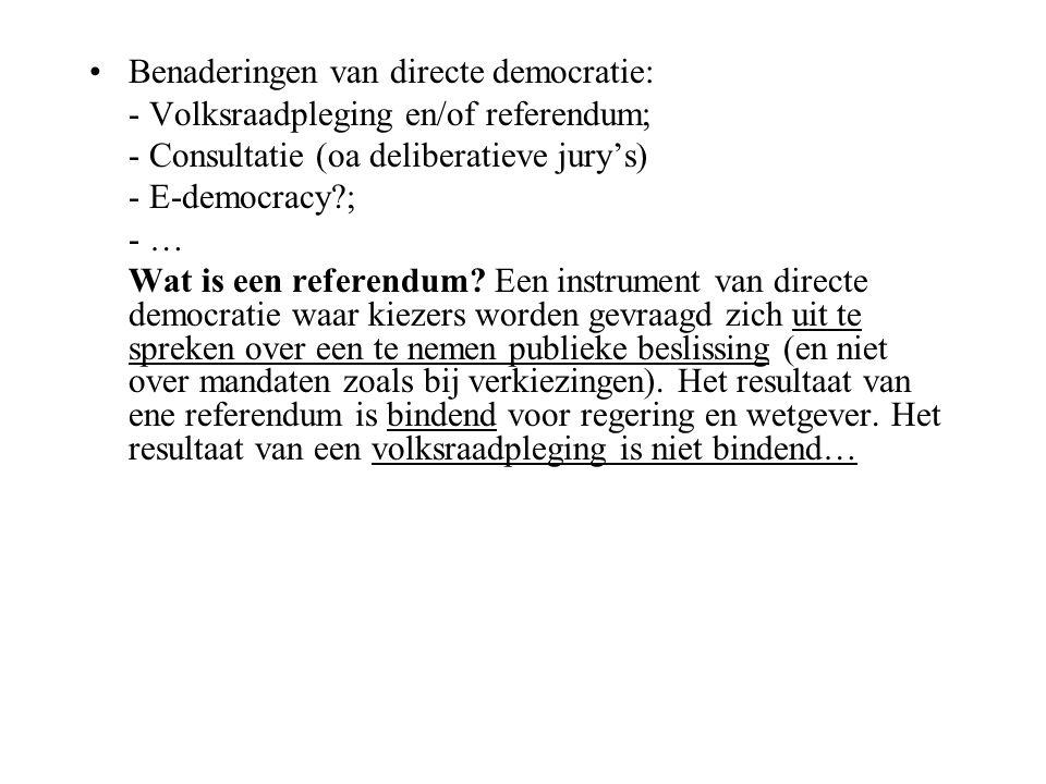 Benaderingen van directe democratie: - Volksraadpleging en/of referendum; - Consultatie (oa deliberatieve jury's) - E-democracy?; - … Wat is een refer