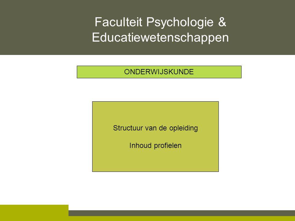 Structuur van de opleiding Inhoud profielen Faculteit Psychologie & Educatiewetenschappen ONDERWIJSKUNDE