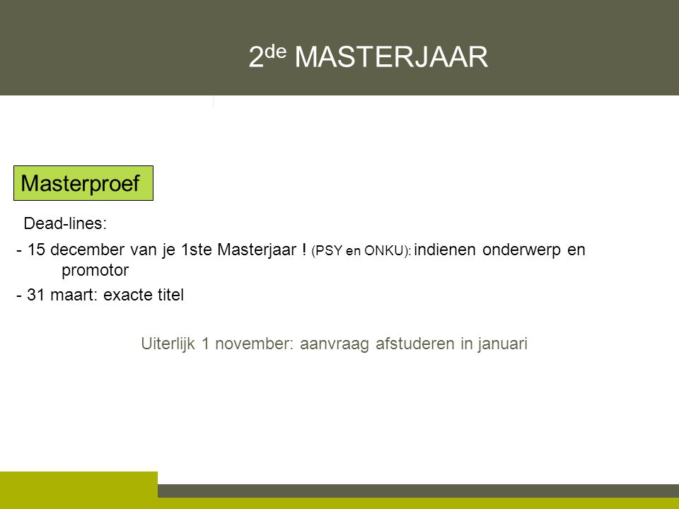 2 de MASTERJAAR Dead-lines: - 15 december van je 1ste Masterjaar .