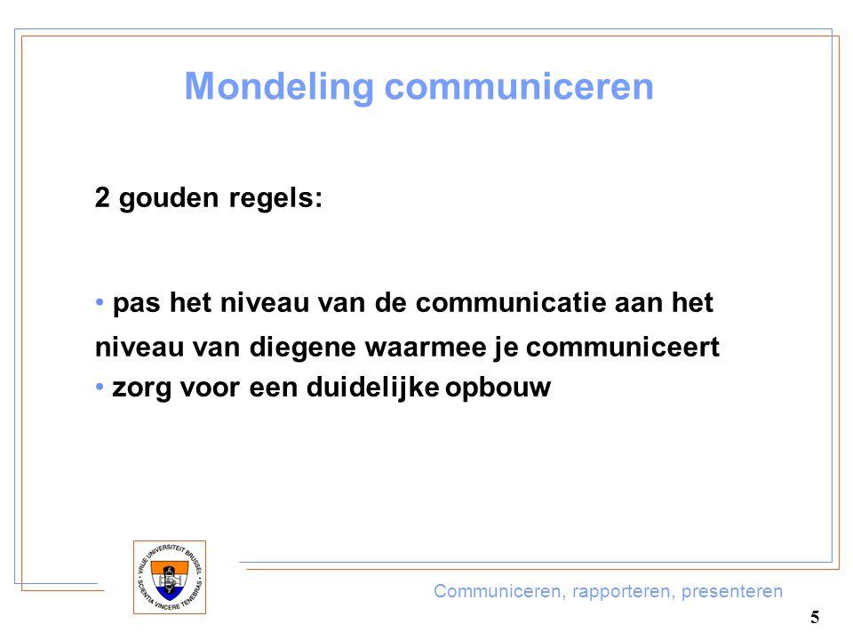 Communiceren, rapporteren, presenteren 5 Mondeling communiceren 2 gouden regels: pas het niveau van de communicatie aan het niveau van diegene waarmee