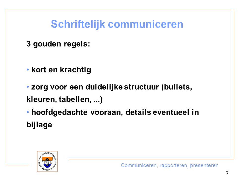 Communiceren, rapporteren, presenteren 7 Schriftelijk communiceren 3 gouden regels: kort en krachtig zorg voor een duidelijke structuur (bullets, kleu