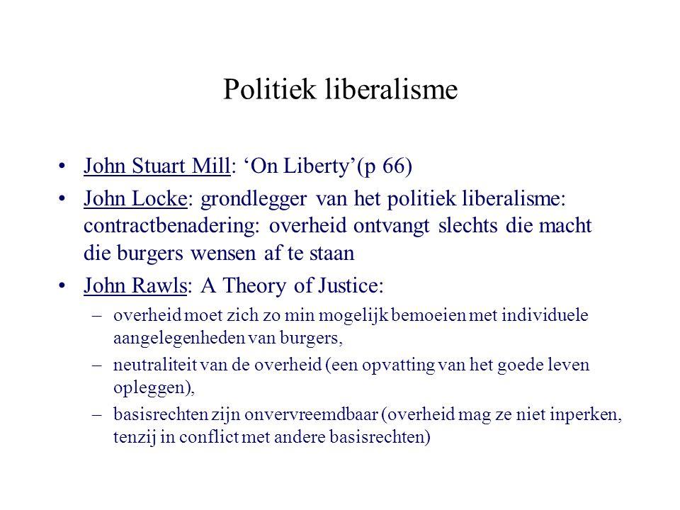 Politiek liberalisme John Stuart Mill: 'On Liberty'(p 66) John Locke: grondlegger van het politiek liberalisme: contractbenadering: overheid ontvangt