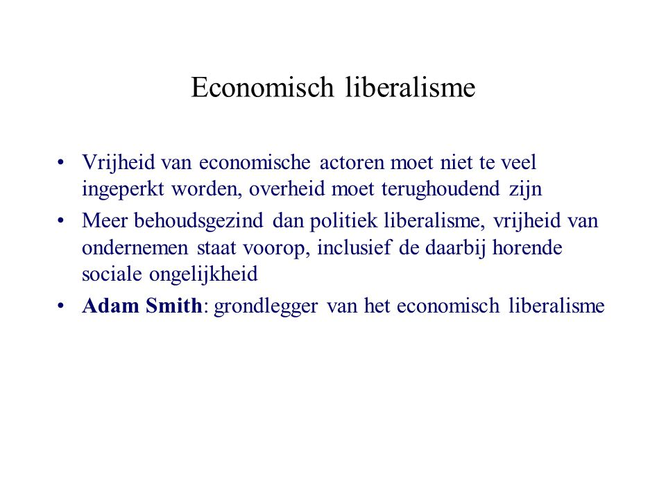 Economisch liberalisme Vrijheid van economische actoren moet niet te veel ingeperkt worden, overheid moet terughoudend zijn Meer behoudsgezind dan pol