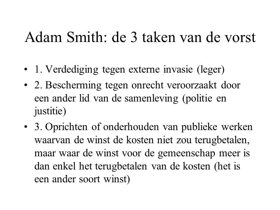 Adam Smith: de 3 taken van de vorst 1. Verdediging tegen externe invasie (leger) 2. Bescherming tegen onrecht veroorzaakt door een ander lid van de sa