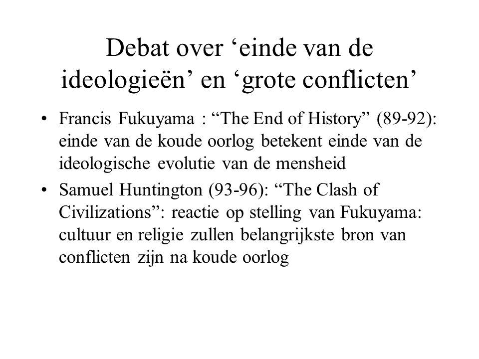 """Debat over 'einde van de ideologieën' en 'grote conflicten' Francis Fukuyama : """"The End of History"""" (89-92): einde van de koude oorlog betekent einde"""