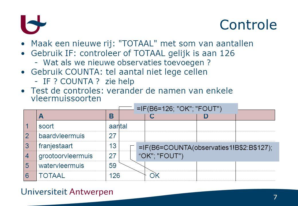 7 Controle Maak een nieuwe rij: TOTAAL met som van aantallen Gebruik IF: controleer of TOTAAL gelijk is aan 126 -Wat als we nieuwe observaties toevoegen .