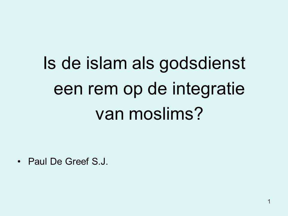 1 Is de islam als godsdienst een rem op de integratie van moslims? Paul De Greef S.J.