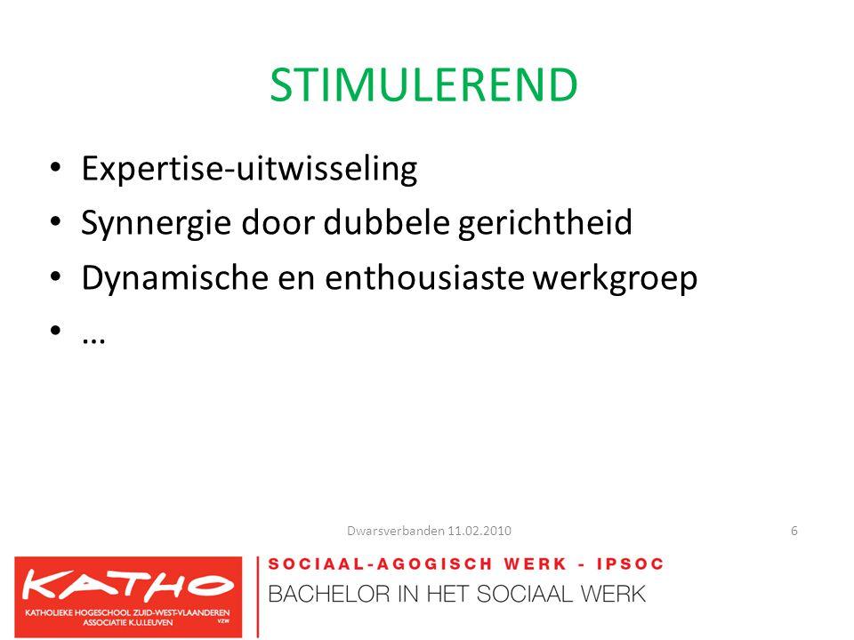 STIMULEREND Expertise-uitwisseling Synnergie door dubbele gerichtheid Dynamische en enthousiaste werkgroep … Dwarsverbanden 11.02.2010 6