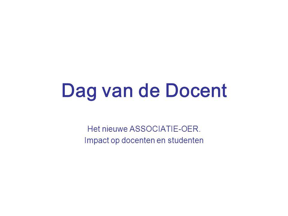 Dag van de Docent Het nieuwe ASSOCIATIE-OER. Impact op docenten en studenten