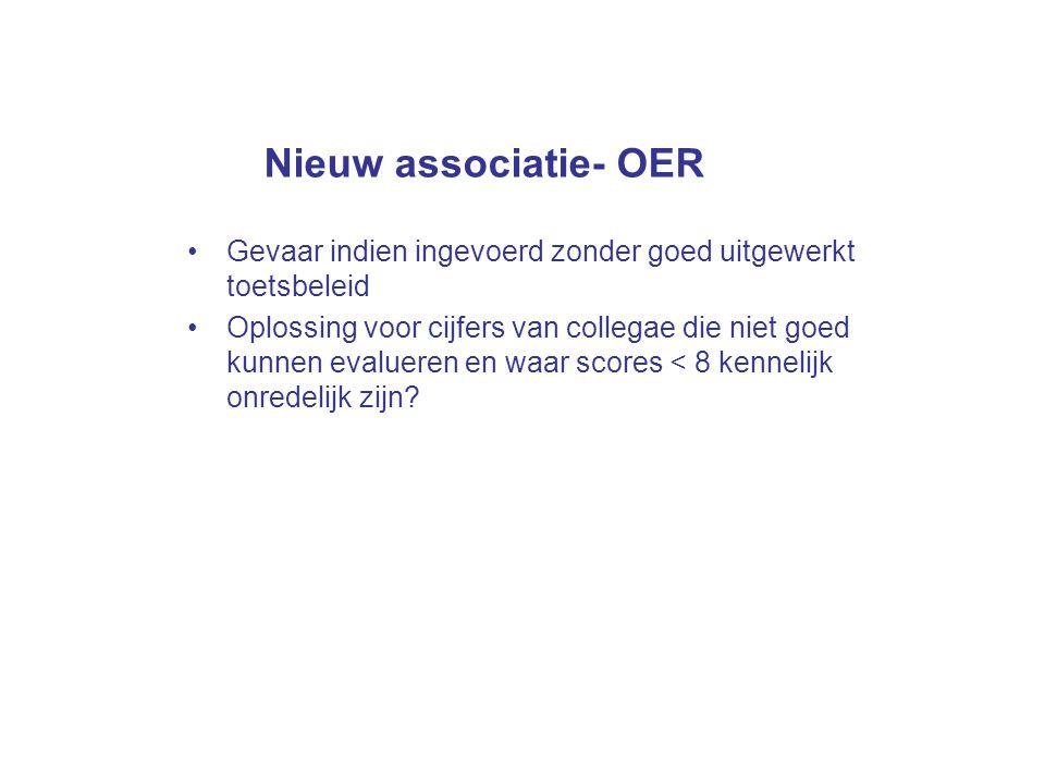 Nieuw associatie- OER Gevaar indien ingevoerd zonder goed uitgewerkt toetsbeleid Oplossing voor cijfers van collegae die niet goed kunnen evalueren en
