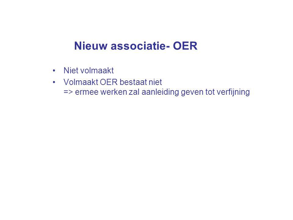 Nieuw associatie- OER Niet volmaakt Volmaakt OER bestaat niet => ermee werken zal aanleiding geven tot verfijning