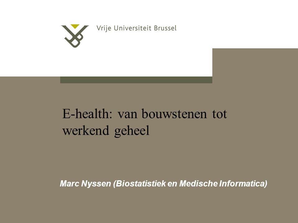 E-health: van bouwstenen tot werkend geheel Marc Nyssen (Biostatistiek en Medische Informatica)