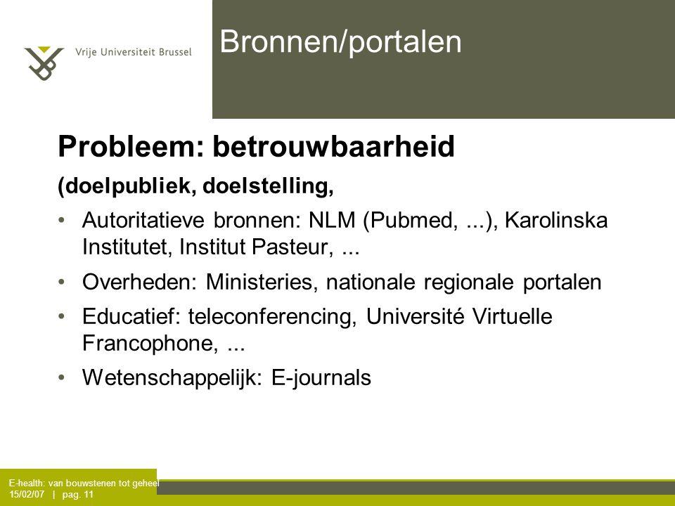 E-health: van bouwstenen tot geheel 15/02/07 | pag. 11 Bronnen/portalen Probleem: betrouwbaarheid (doelpubliek, doelstelling, Autoritatieve bronnen: N