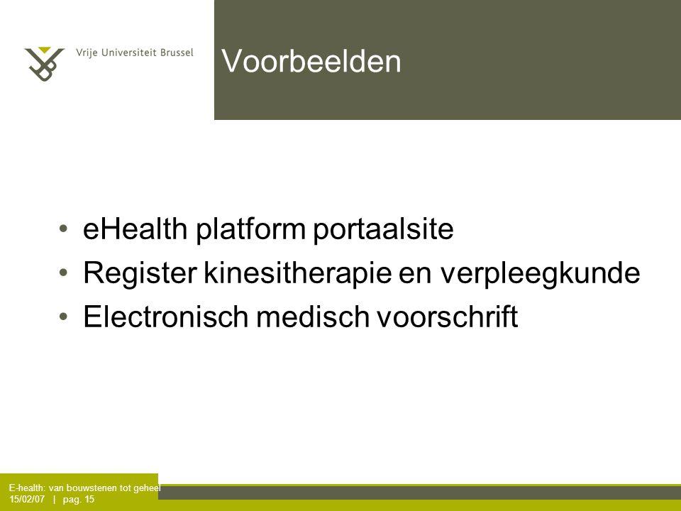 E-health: van bouwstenen tot geheel 15/02/07 | pag. 15 Voorbeelden eHealth platform portaalsite Register kinesitherapie en verpleegkunde Electronisch