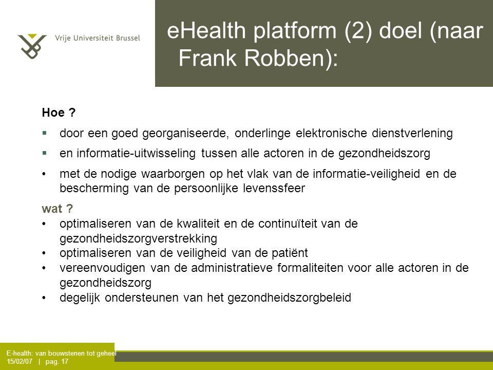 E-health: van bouwstenen tot geheel 15/02/07 | pag. 17 eHealth platform (2) doel (naar Frank Robben): Hoe ?  door een goed georganiseerde, onderlinge