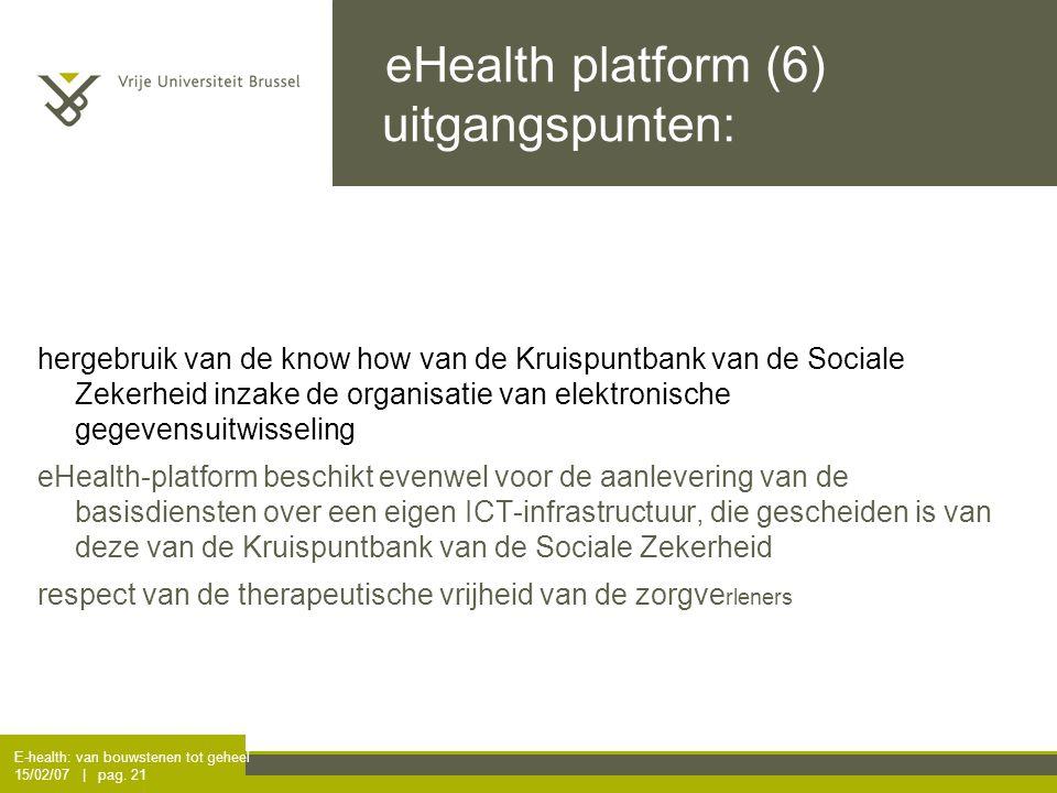 E-health: van bouwstenen tot geheel 15/02/07 | pag. 21 eHealth platform (6) uitgangspunten: hergebruik van de know how van de Kruispuntbank van de Soc