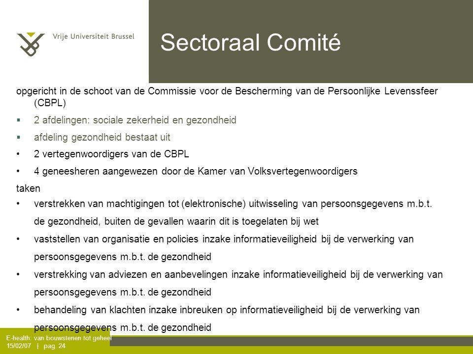 E-health: van bouwstenen tot geheel 15/02/07 | pag. 24 Sectoraal Comité opgericht in de schoot van de Commissie voor de Bescherming van de Persoonlijk