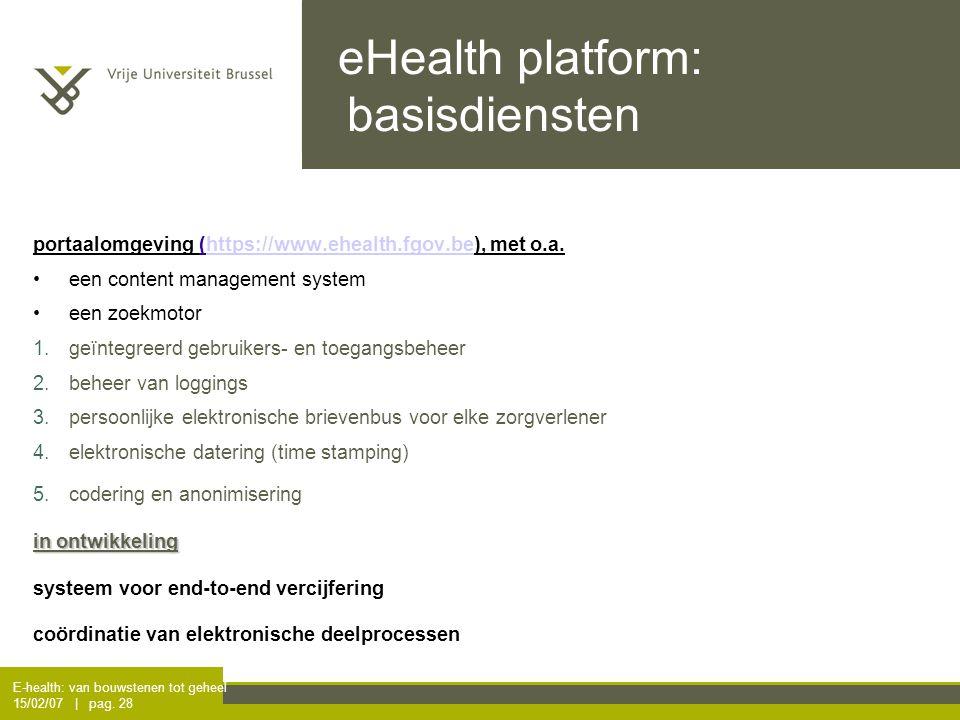 E-health: van bouwstenen tot geheel 15/02/07 | pag. 28 eHealth platform: basisdiensten portaalomgeving (https://www.ehealth.fgov.be), met o.a.https://