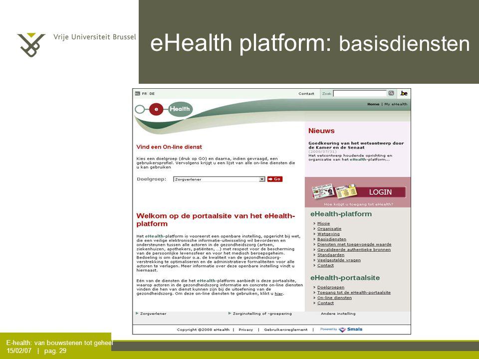 E-health: van bouwstenen tot geheel 15/02/07 | pag. 29 eHealth platform: basisdiensten