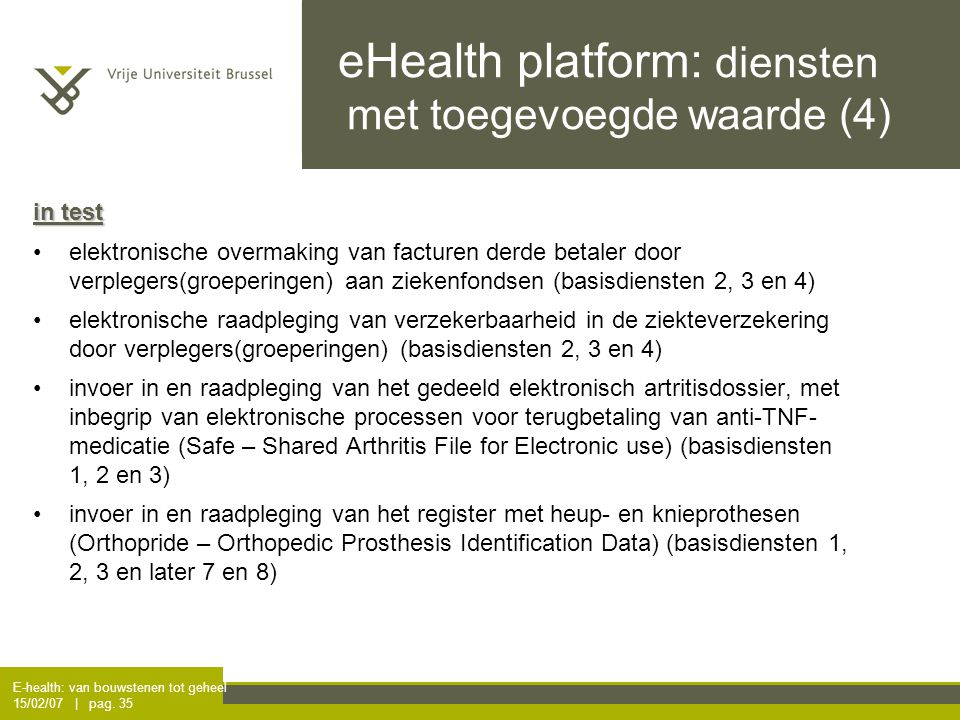 E-health: van bouwstenen tot geheel 15/02/07 | pag. 35 eHealth platform: diensten met toegevoegde waarde (4) in test elektronische overmaking van fac