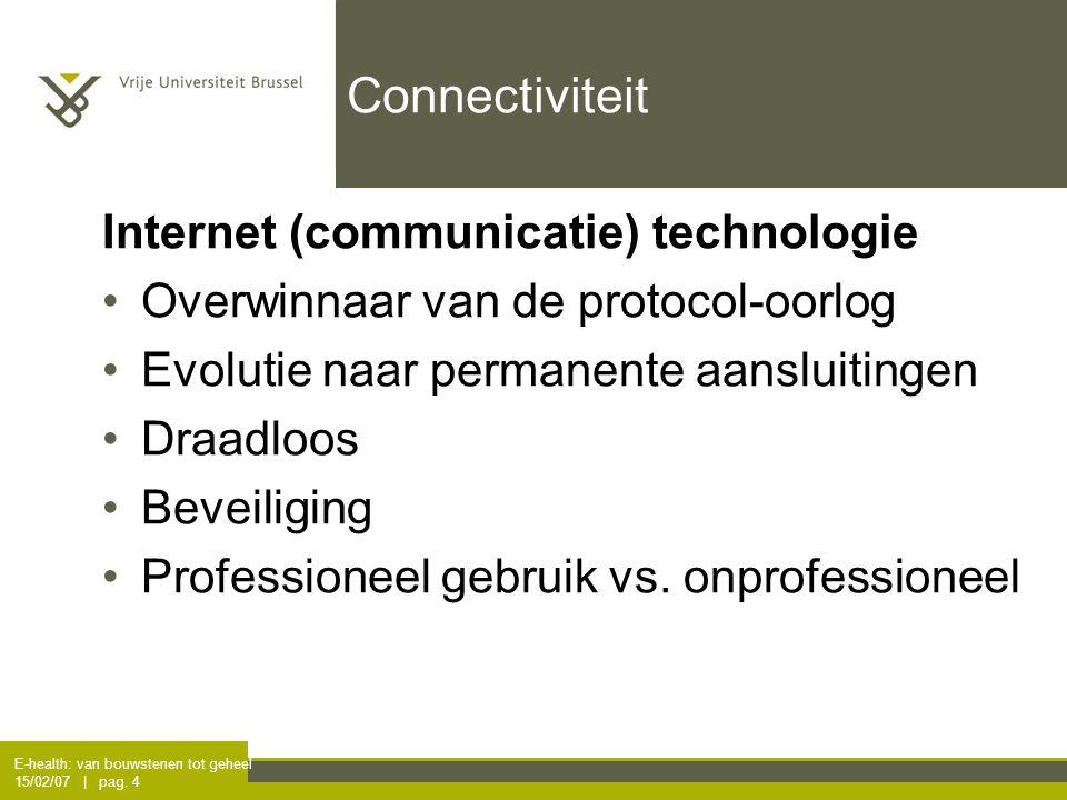 E-health: van bouwstenen tot geheel 15/02/07 | pag. 4 Connectiviteit Internet (communicatie) technologie Overwinnaar van de protocol-oorlog Evolutie n