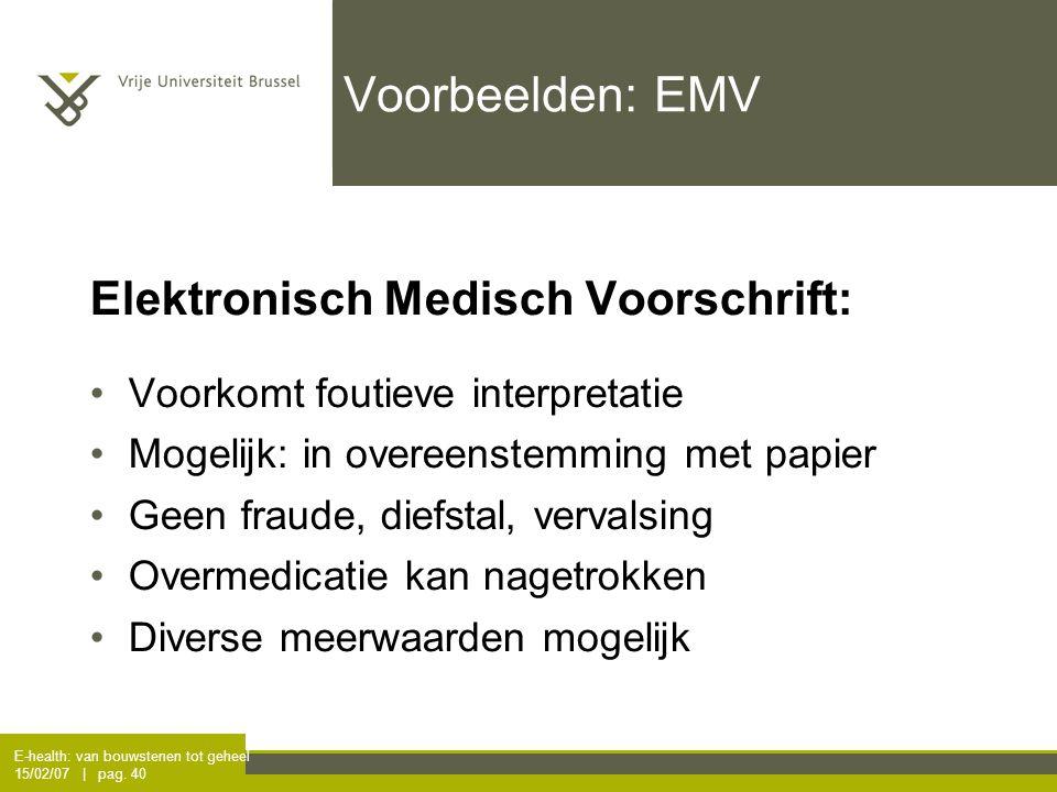 E-health: van bouwstenen tot geheel 15/02/07 | pag. 40 Voorbeelden: EMV Elektronisch Medisch Voorschrift: Voorkomt foutieve interpretatie Mogelijk: in