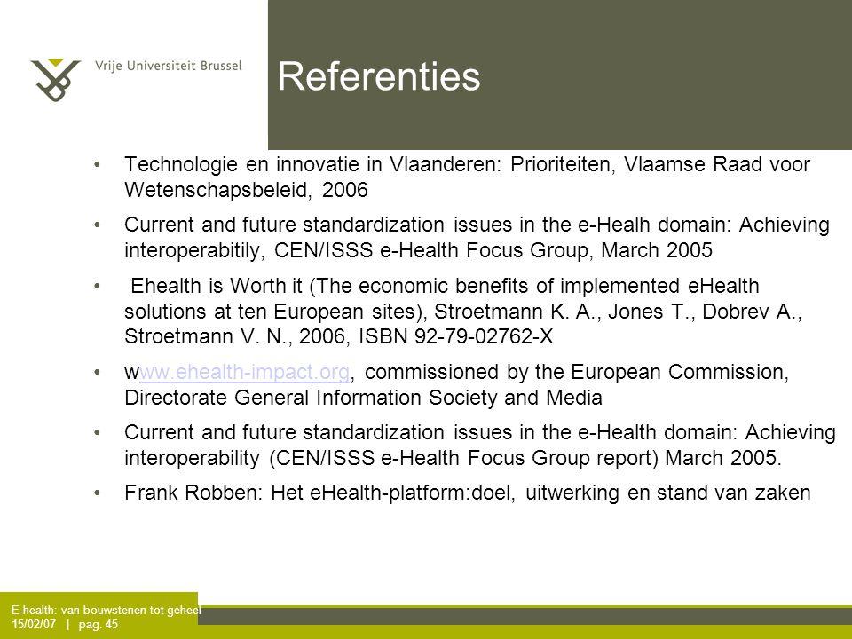 E-health: van bouwstenen tot geheel 15/02/07 | pag. 45 Referenties Technologie en innovatie in Vlaanderen: Prioriteiten, Vlaamse Raad voor Wetenschaps