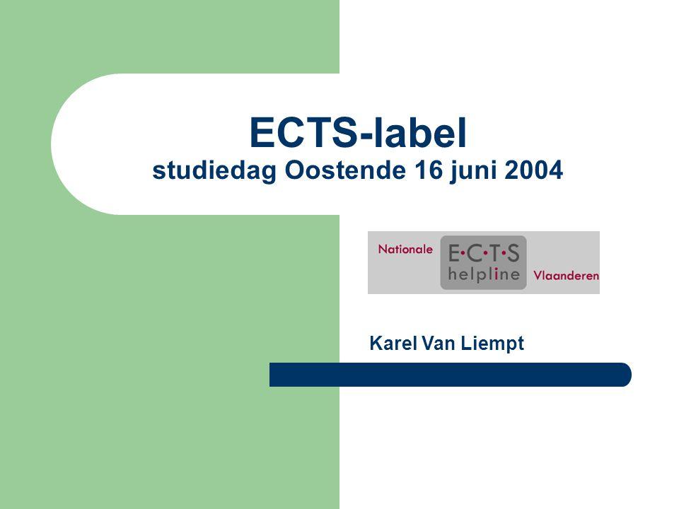ECTS-label studiedag Oostende 16 juni 2004 Karel Van Liempt