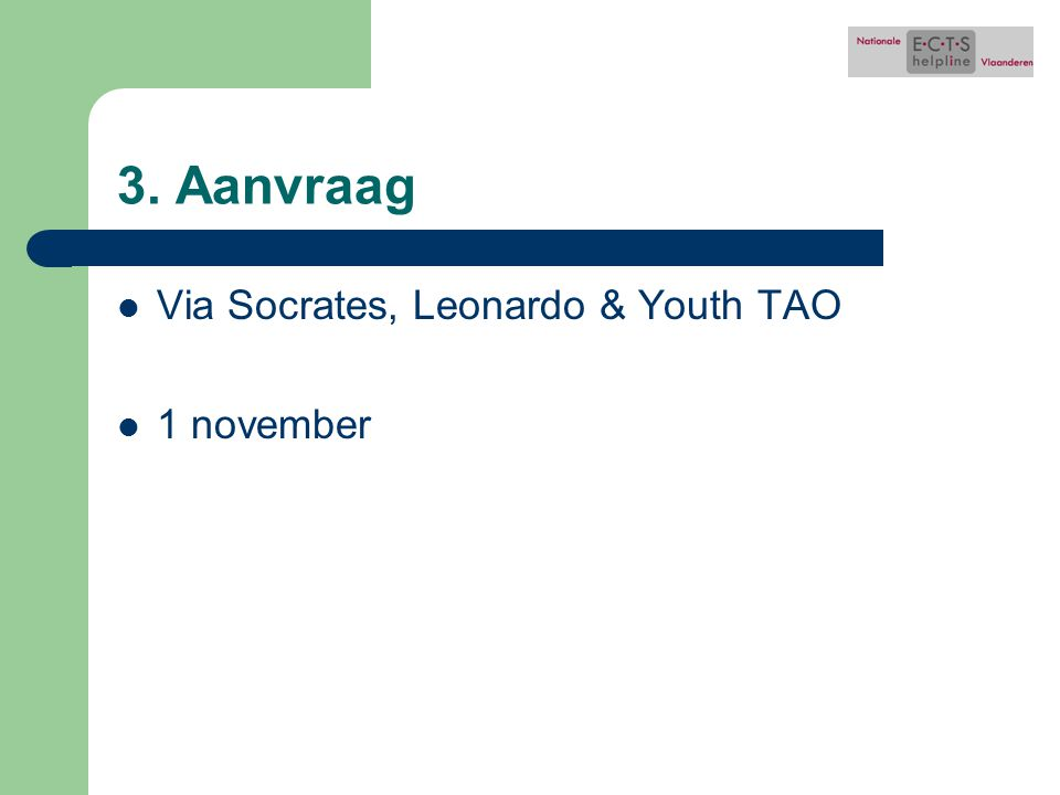 3. Aanvraag Via Socrates, Leonardo & Youth TAO 1 november