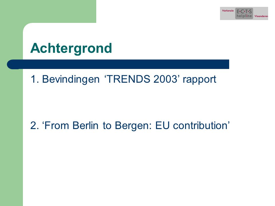 1. Bevindingen 'TRENDS 2003' rapport 2. 'From Berlin to Bergen: EU contribution'