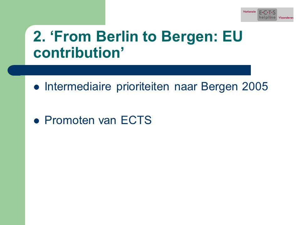Intermediaire prioriteiten naar Bergen 2005 Organiseren van kwaliteitszorgsystemen op niveau van instellingen, lidstaten, Europa Invoeren van twee cycli vanaf 2005 Erkenning van graden en studieperiodes