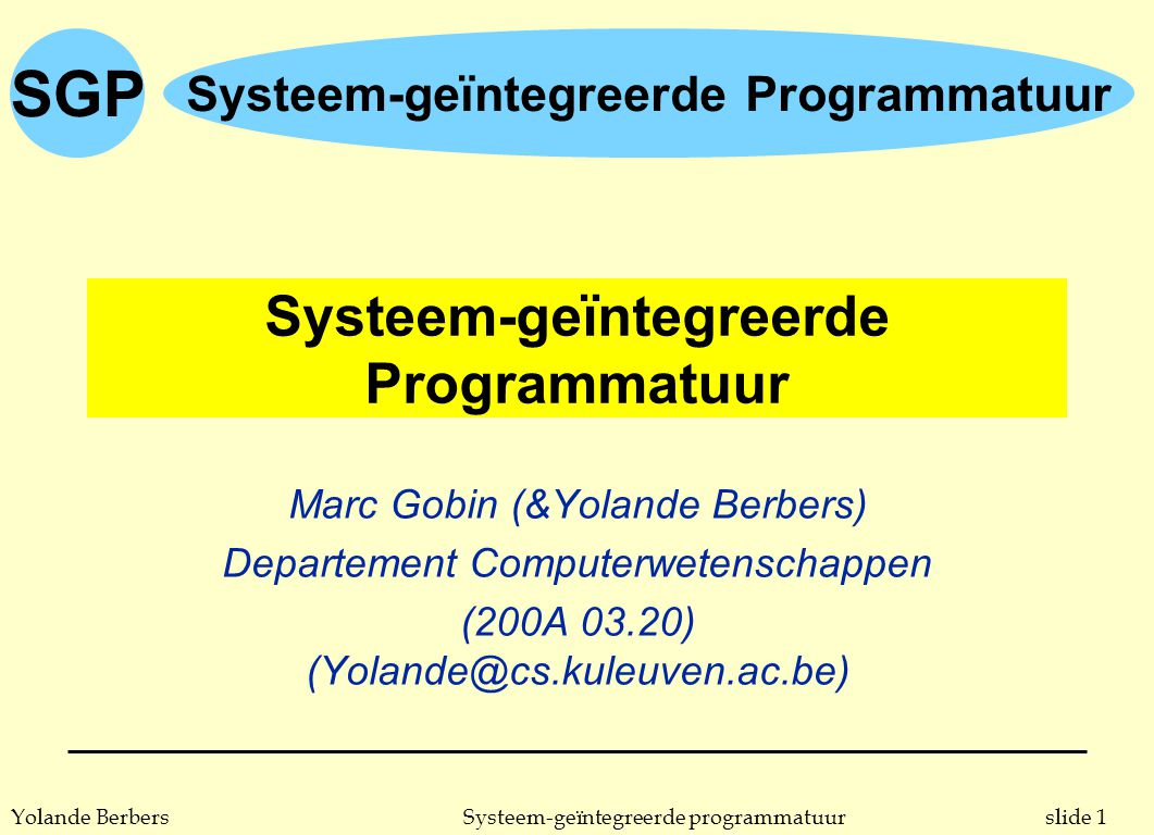 SGP slide 72Systeem-geïntegreerde programmatuurYolande Berbers protected object: voorbeeld 2 protected body Bounded_Buffer is entry Get (Item: out Data_Item) when Number_In_Buffer > 0 is begin Item := Buf(First); First := First + 1; Number_In_Buffer := Number_In_Buffer - 1; end Get; entry Put (Item: in Data_Item) when Number_In_Buffer < Buffer_Size is begin Last := Last + 1; Buf(Last) := Item; Number_In_Buffer := Number_In_Buffer + 1; end Put; end Bounded_Buffer;