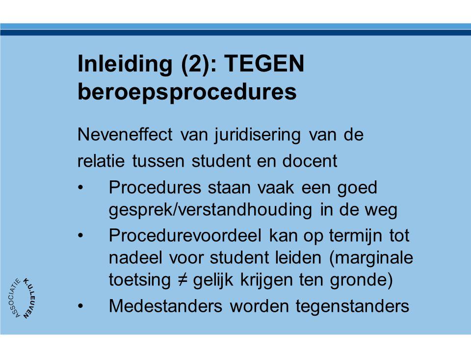 Inleiding (2): TEGEN beroepsprocedures Neveneffect van juridisering van de relatie tussen student en docent Procedures staan vaak een goed gesprek/ver