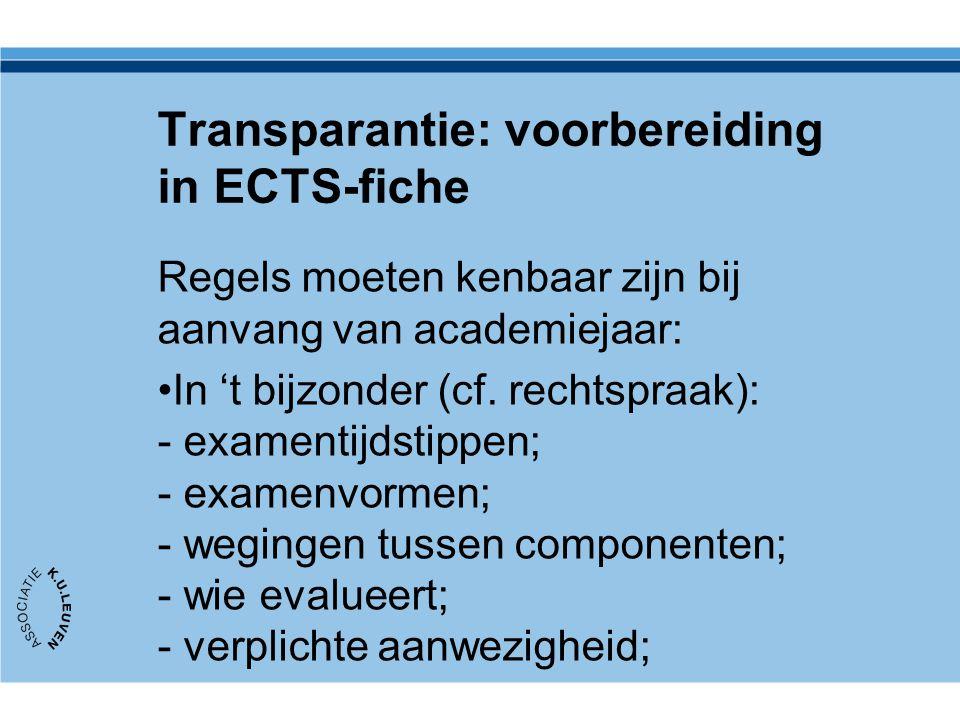 Transparantie: voorbereiding in ECTS-fiche Regels moeten kenbaar zijn bij aanvang van academiejaar: In 't bijzonder (cf. rechtspraak): - examentijdsti