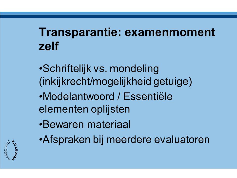 Transparantie: examenmoment zelf Schriftelijk vs. mondeling (inkijkrecht/mogelijkheid getuige) Modelantwoord / Essentiële elementen oplijsten Bewaren