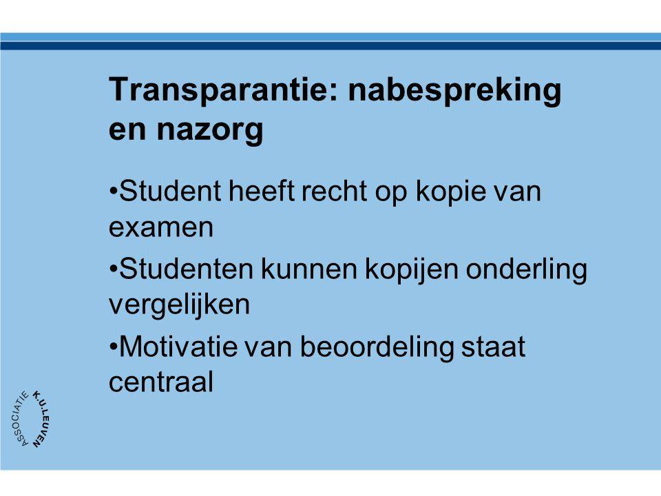 Transparantie: nabespreking en nazorg Student heeft recht op kopie van examen Studenten kunnen kopijen onderling vergelijken Motivatie van beoordeling