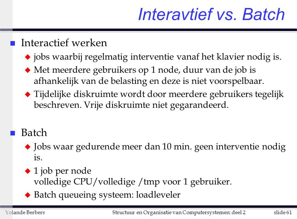 slide 61Structuur en Organisatie van Computersystemen: deel 2Yolande Berbers Interavtief vs.