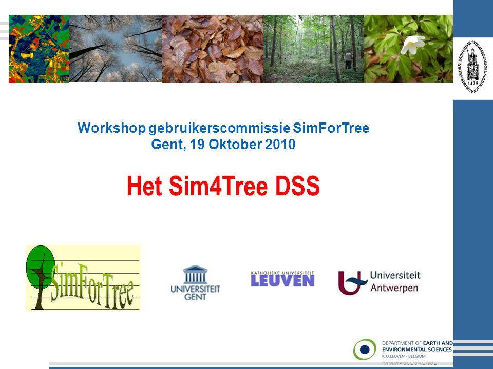 Workshop gebruikerscommissie SimForTree Gent, 19 Oktober 2010 Het Sim4Tree DSS W W W.K U L E U V E N.B E