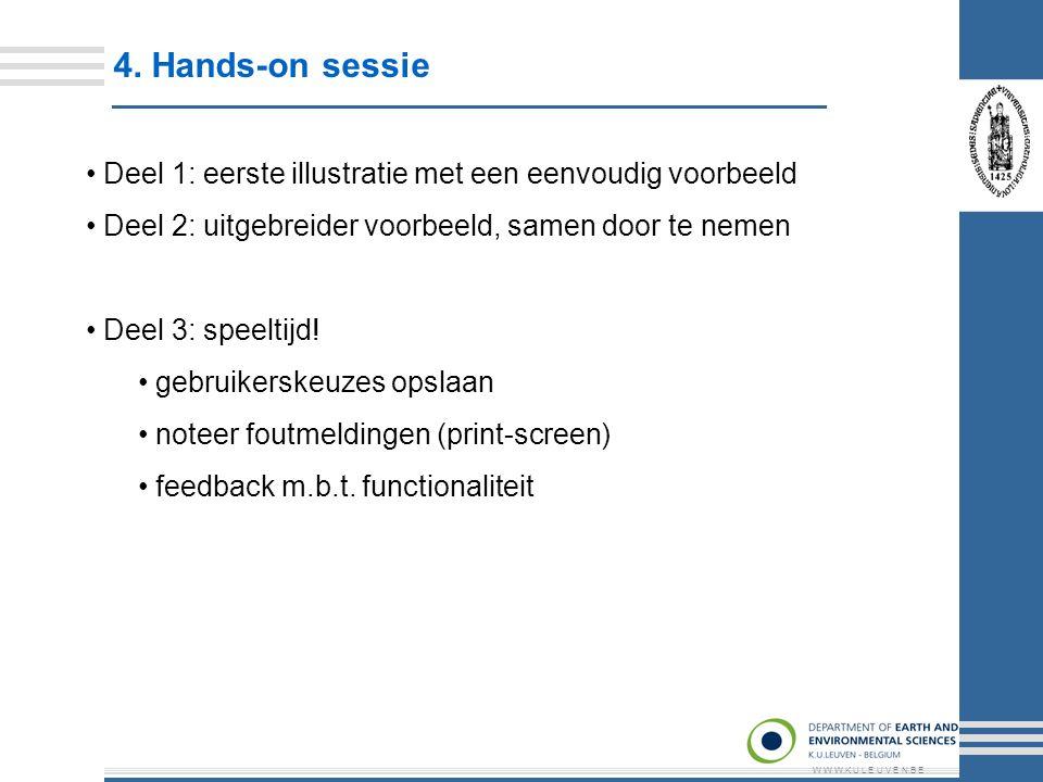 4. Hands-on sessie W W W.K U L E U V E N.B E Deel 1: eerste illustratie met een eenvoudig voorbeeld Deel 2: uitgebreider voorbeeld, samen door te neme