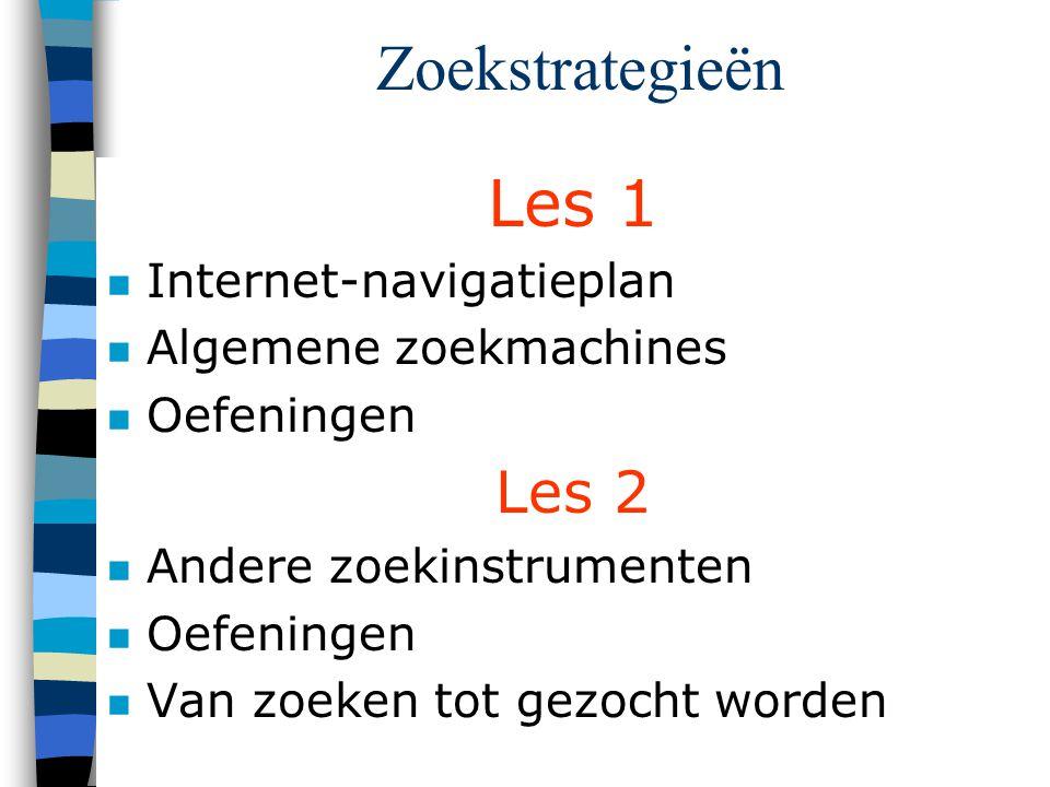 Zoekstrategieën Les 1 n Internet-navigatieplan n Algemene zoekmachines n Oefeningen Les 2 n Andere zoekinstrumenten n Oefeningen n Van zoeken tot gezocht worden